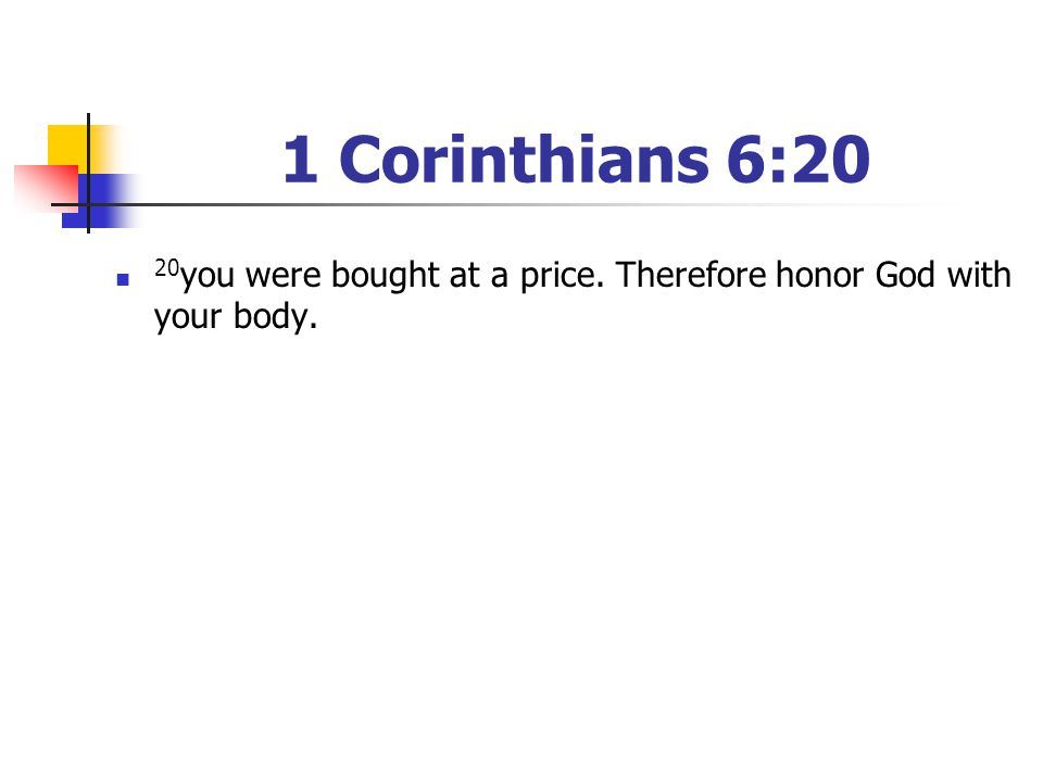1 Corinthians 6:20 20you were bought at a price. Therefore honor God with your body. [Have your youth read the passage]